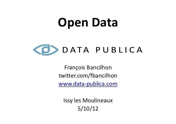 Open Data  François Bancilhontwitter.com/fbancilhonwww.data-publica.com Issy les Moulineaux        5/10/12