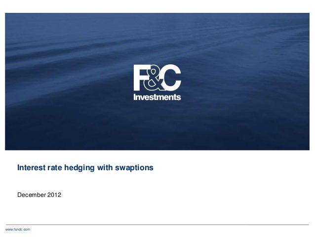 www.fandc.comInterest rate hedging with swaptionsDecember 2012