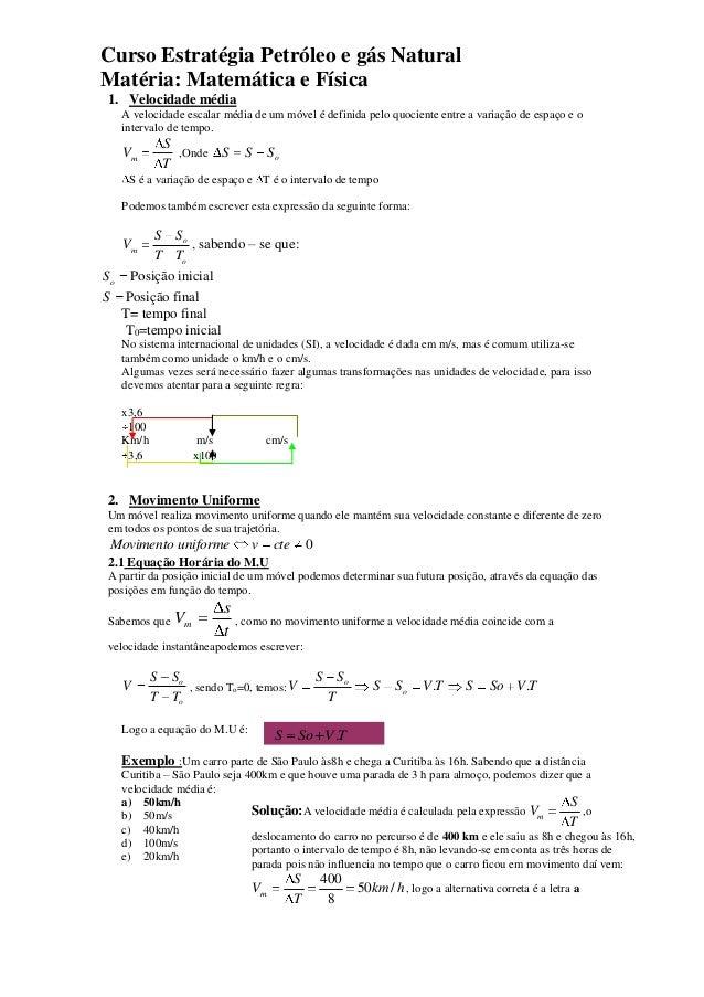 Curso Estratégia Petróleo e gás Natural Matéria: Matemática e Física 1. Velocidade média A velocidade escalar média de um ...