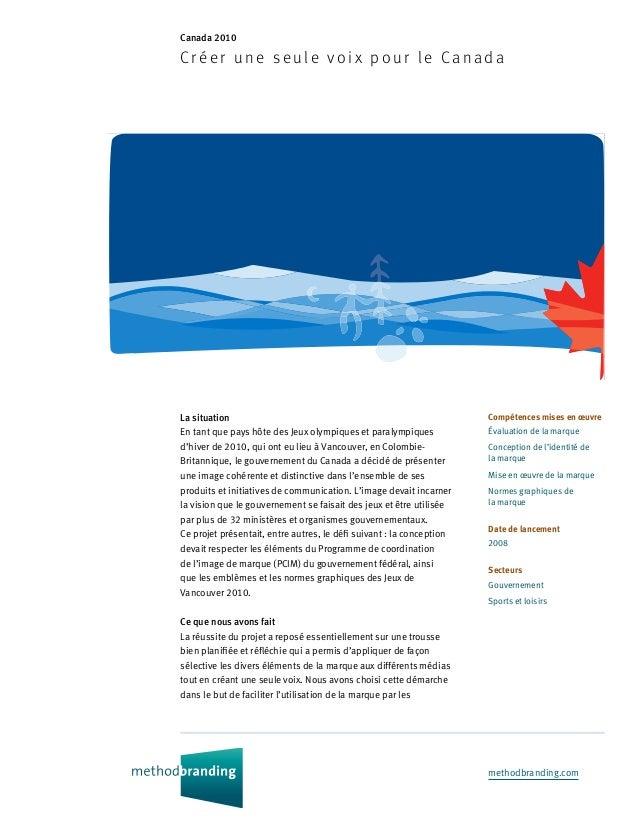 methodbranding.com Canada 2010 Créer une s eule voix p ou r le Ca nada Compétences mises en œuvre Évaluation de la marque ...