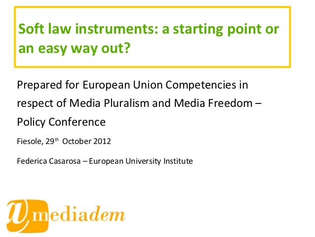 Soft law instruments: a starting point oran easy way out?Prepared for European Union Competencies inrespect of Media Plura...