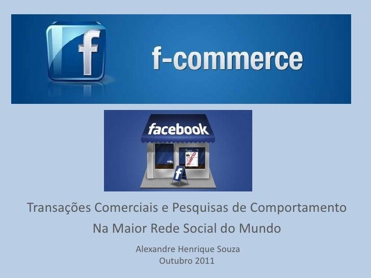 Transações Comerciais e Pesquisas de Comportamento          Na Maior Rede Social do Mundo                 Alexandre Henriq...
