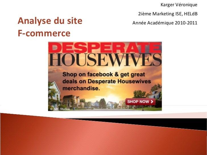 Karger Véronique 2ième Marketing ISE, HELdB Année Académique 2010-2011 Analyse du site F-commerce