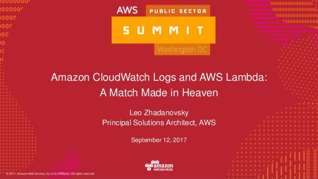 © 2016, Amazon Web Services, Inc. or its Affiliates. All rights reserved. Amazon CloudWatch Logs and AWS Lambda: A Match M...
