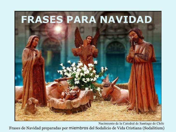 FRASES PARA NAVIDAD Frases de Navidad preparadas por  miembros  del Sodalicio de Vida Cristiana (Sodalitium) Nacimiento de...