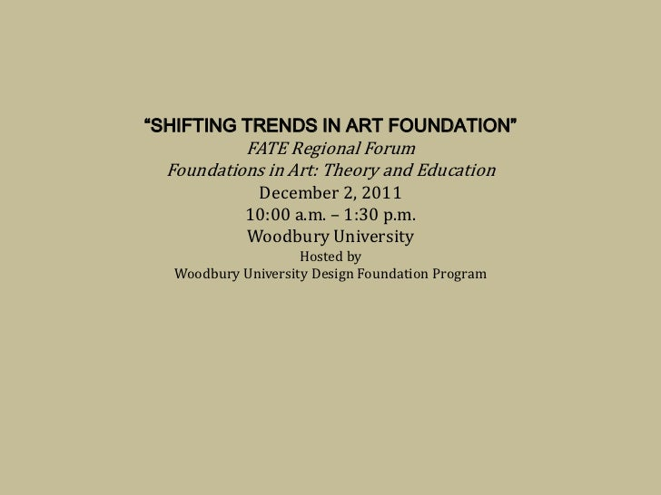 """SHIFTING TRENDS IN ART FOUNDATION""           FATE Regional Forum  Foundations in Art: Theory and Education             De..."