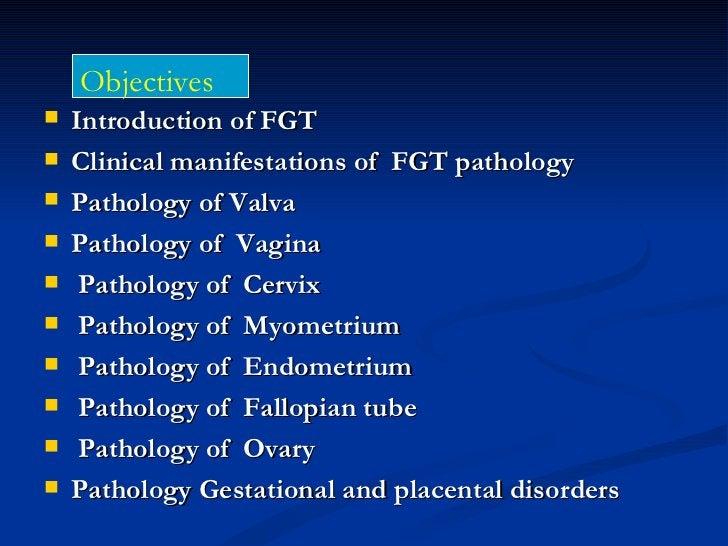 Objectives   Introduction of FGT   Clinical manifestations of FGT pathology   Pathology of Valva   Pathology of Vagina...