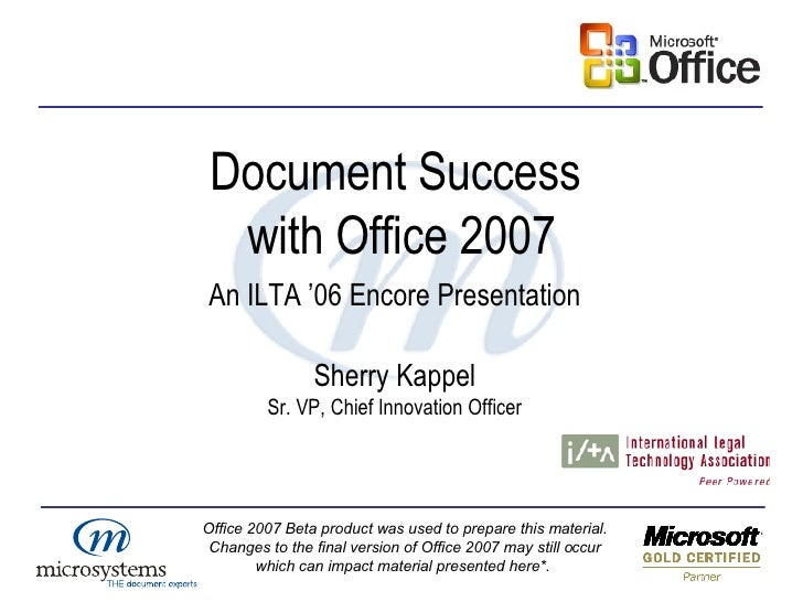 An ILTA '06 Encore Presentation Sherry Kappel Sr. VP, Chief Innovation Officer Document Success  with Office 2007 Office 2...