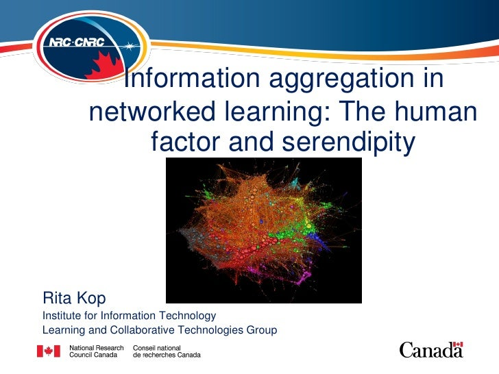 Information aggregation in        networked learning: The human             factor and serendipityRita KopInstitute for In...