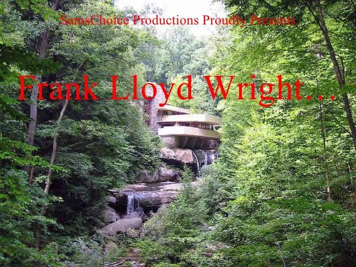 SamsChoice Productions Proudly Presents Frank Lloyd Wright…