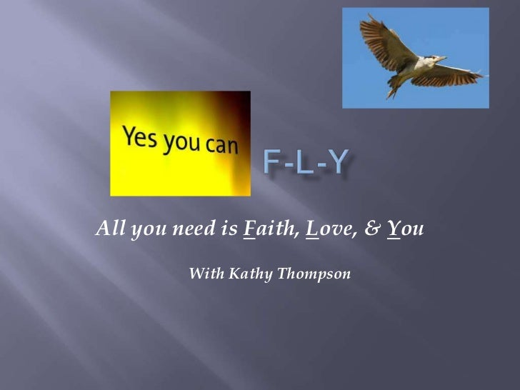 All you need is Faith, Love, & You         With Kathy Thompson