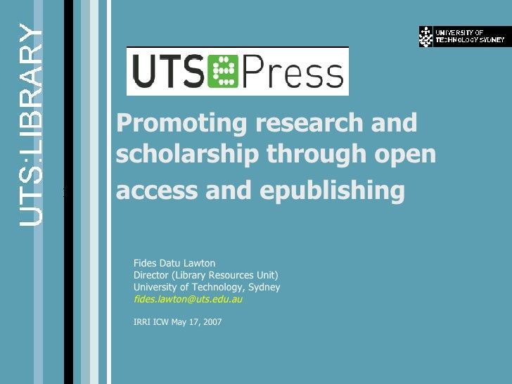 Promoting research and scholarship through open access and epublishing   Fides Datu Lawton  Director (Library Resources Un...