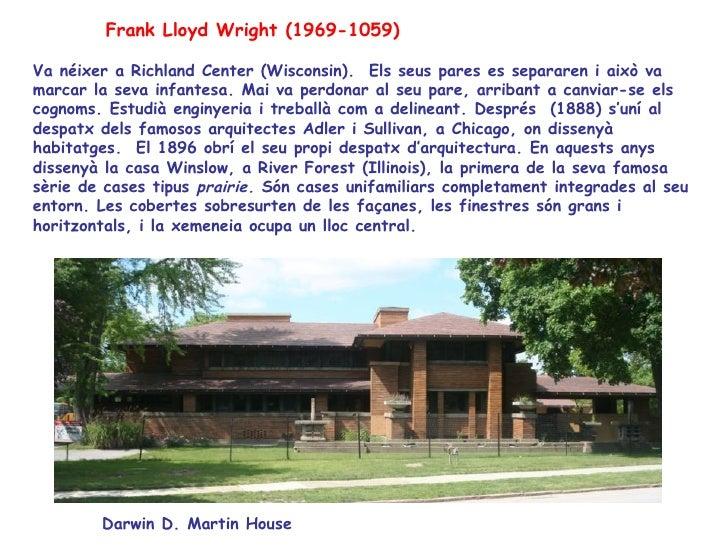 Frank Lloyd Wright (1969-1059)  Va néixer a Richland Center (Wisconsin). Els seus pares es separaren i això va marcar la s...