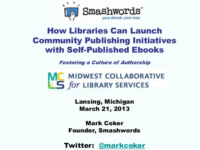 How Libraries Can LaunchCommunity Publishing Initiatives  with Self-Published Ebooks     Fostering a Culture of Authorship...