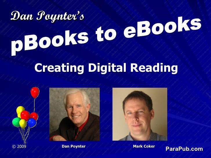 pBooks to eBooks Creating Digital Reading © 2009 Dan Poynter   Mark Coker Dan Poynter's