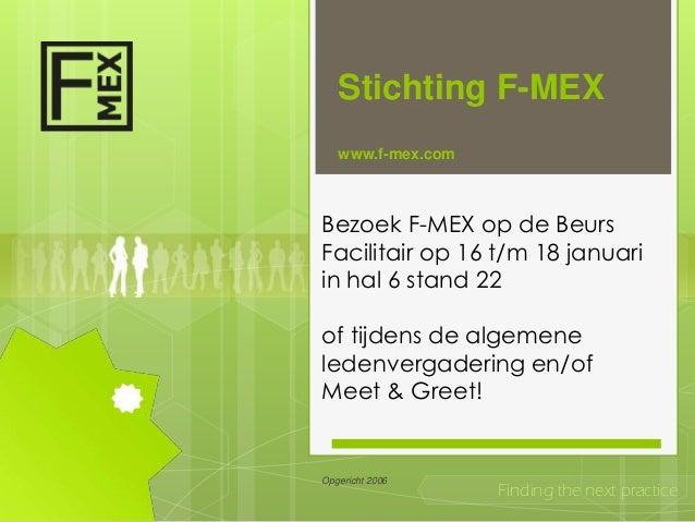 Stichting F-MEX   www.f-mex.comBezoek F-MEX op de BeursFacilitair op 16 t/m 18 januariin hal 6 stand 22of tijdens de algem...