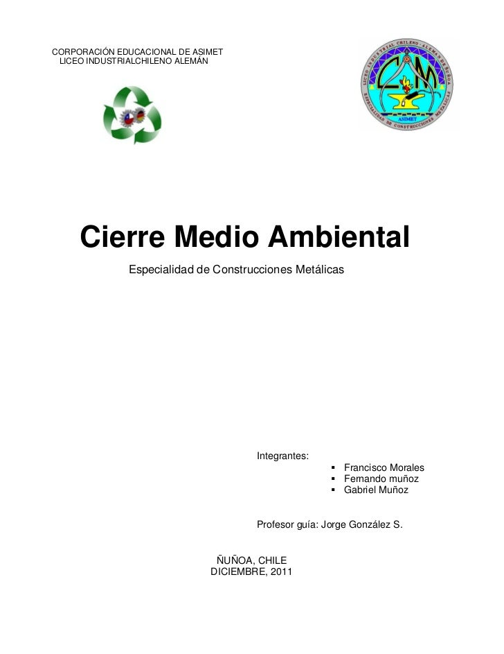 CORPORACIÓN EDUCACIONAL DE ASIMET LICEO INDUSTRIALCHILENO ALEMÁN     Cierre Medio Ambiental              Especialidad de C...