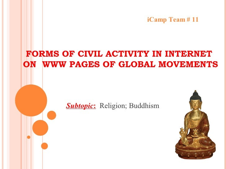 FORMS OF CIVIL ACTIVITY IN INTERNET  ON  WWW PAGES OF GLOBAL MOVEMENTS iCamp Team # 11 Subtopic :   Religion; Buddhism