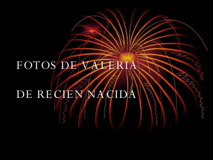 FOTOS DE VALERIA  DE RECIEN NACIDA