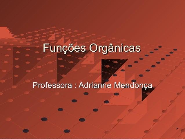 Funções OrgânicasProfessora : Adrianne Mendonça