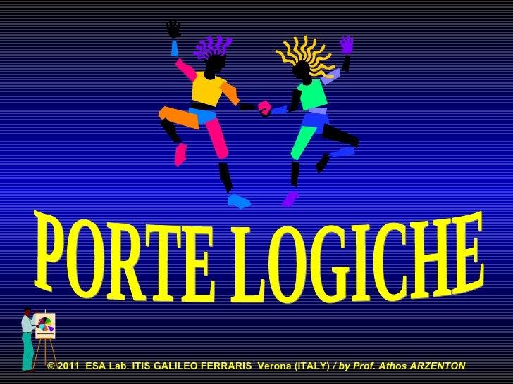 PORTE LOGICHE © 2011  ESA Lab. ITIS GALILEO FERRARIS  Verona (ITALY)  / by Prof. Athos ARZENTON