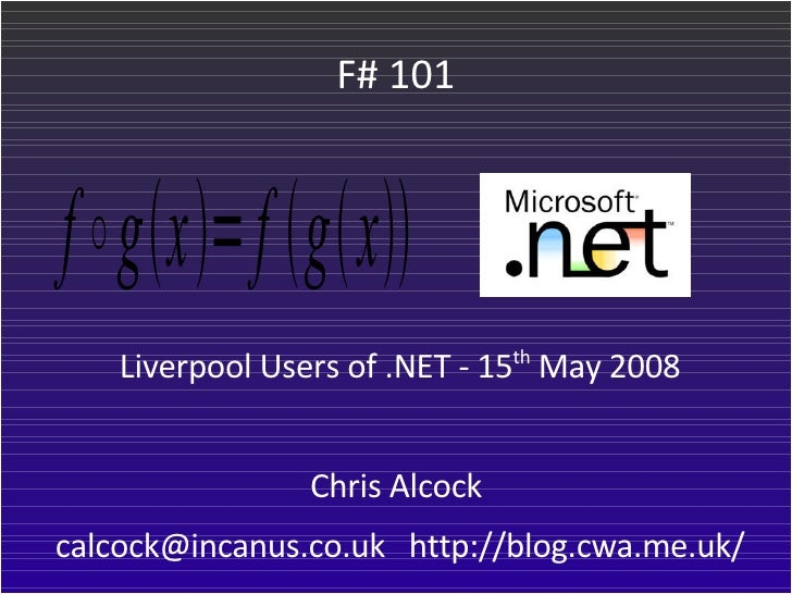 F# 101 <ul><li>Liverpool Users of .NET - 15 th  May 2008 </li></ul><ul><li>Chris Alcock  </li></ul><ul><li>calcock@incanus...