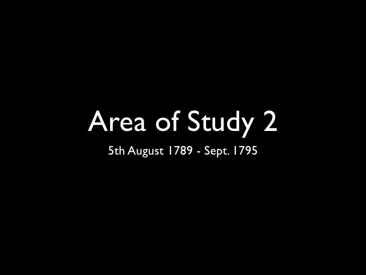 Area of Study 2  5th August 1789 - Sept. 1795