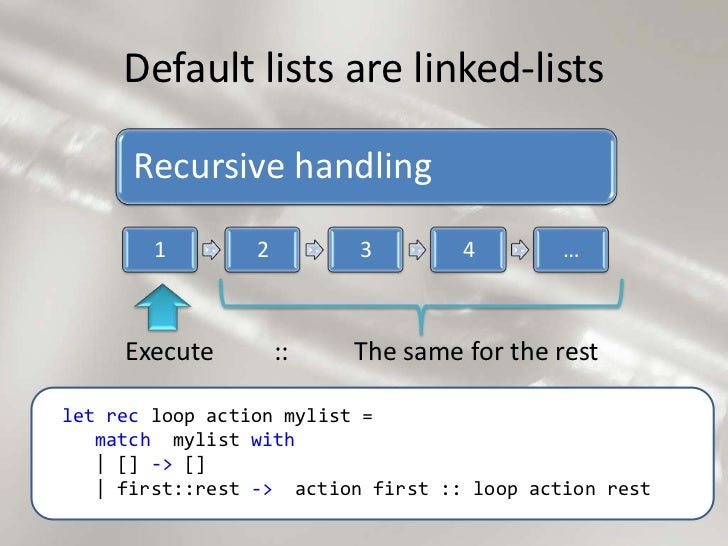 Default lists are linked-lists<br />Execute<br />The same for the rest<br />::<br />let rec loop action mylist =<br />   m...