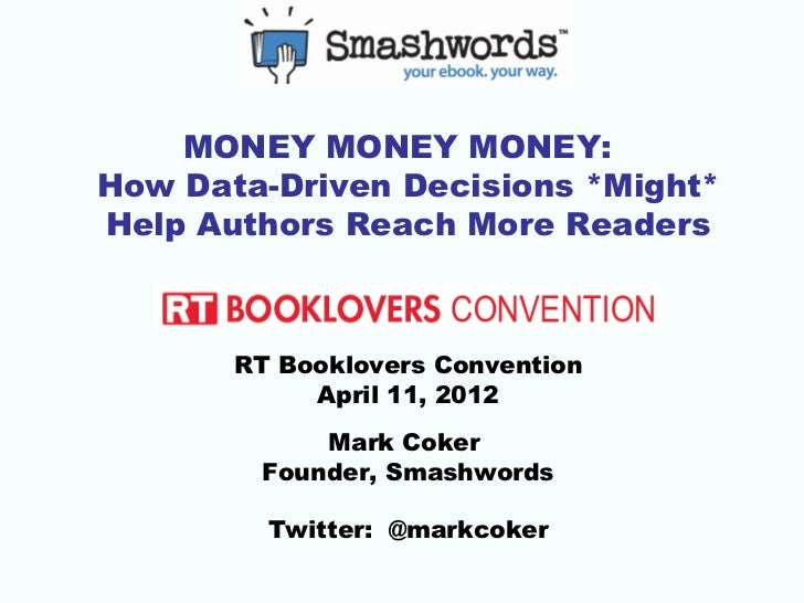 MONEY MONEY MONEY:How Data-Driven Decisions *Might*Help Authors Reach More Readers       RT Booklovers Convention         ...