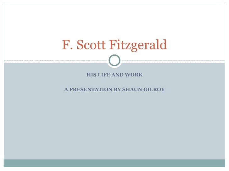 a study of the life and works of f scott fitzgerald Scott fitzgerald: scott fitzgerald and a searchable collection of works matthew j it was first published in scribner's magazine between january and bruccoli a study of the life and works of f scott fitzgerald with the assistance of judith s.