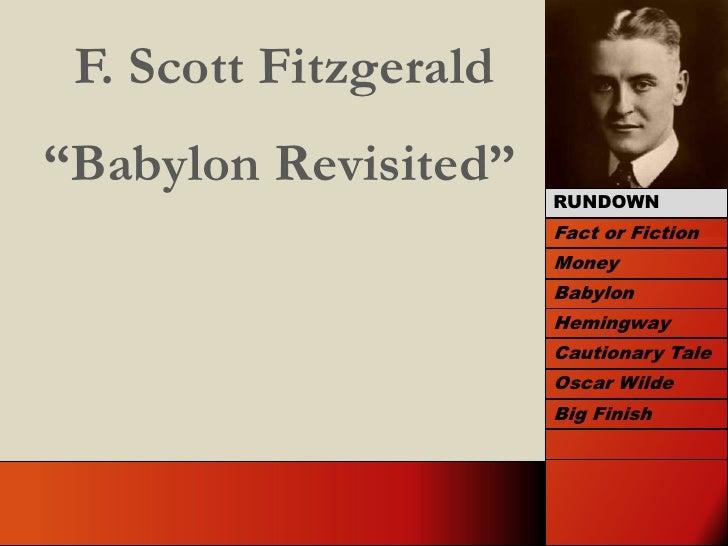 "F. Scott Fitzgerald<br />""Babylon Revisited""<br />RUNDOWN<br />Fact or Fiction<br />Money<br />Babylon<br />Hemingway<br /..."