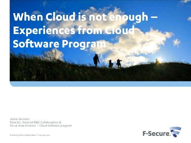 Protecting the irreplaceable   f-secure.com Janne Järvinen Director, External R&D Collaboration & Focus Area Director – Cl...