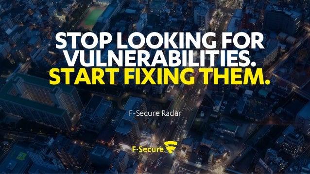 F-Secure Radar STOPLOOKINGFOR VULNERABILITIES. STARTFIXINGTHEM.