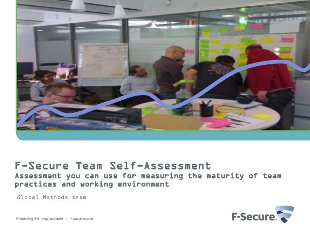 F-Secure Team Self-AssessmentAssessment you can use for measuring the maturity of teampractices and working environmentGlo...