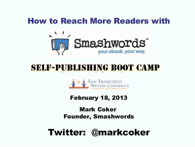 How to Reach More Readers with        February 18, 2013           Mark Coker       Founder, Smashwords    Twitter: @markco...