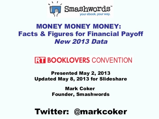 MONEY MONEY MONEY:Facts & Figures for Financial PayoffNew 2013 DataPresented May 2, 2013Updated May 8, 2013 for Slideshare...