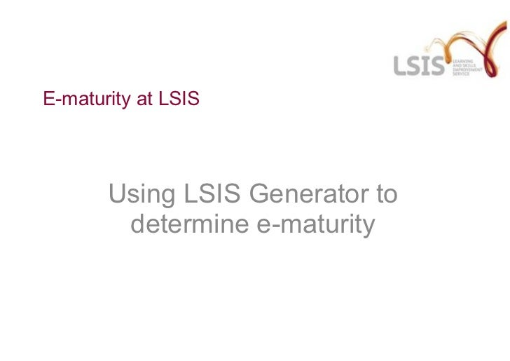 E-maturity at LSIS Using LSIS Generator to determine e-maturity