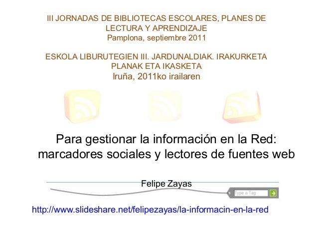 III JORNADAS DE BIBLIOTECAS ESCOLARES, PLANES DELECTURA Y APRENDIZAJEPamplona, septiembre 2011ESKOLA LIBURUTEGIEN III. JAR...