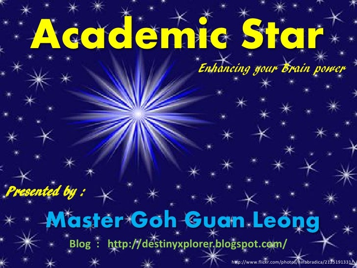 Academic Star                                    Enhancing your Brain power     Presented by :        Master Goh Guan Leon...