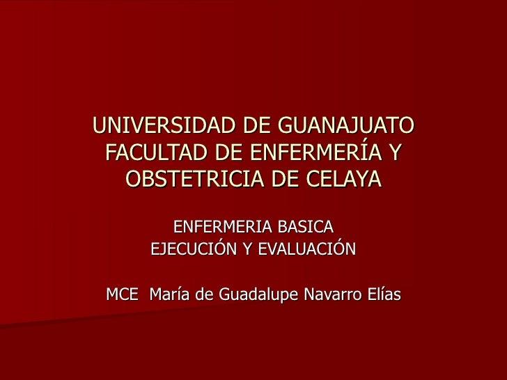 UNIVERSIDAD DE GUANAJUATO FACULTAD DE ENFERMERÍA Y OBSTETRICIA DE CELAYA ENFERMERIA BASICA EJECUCIÓN Y EVALUACIÓN MCE  Mar...