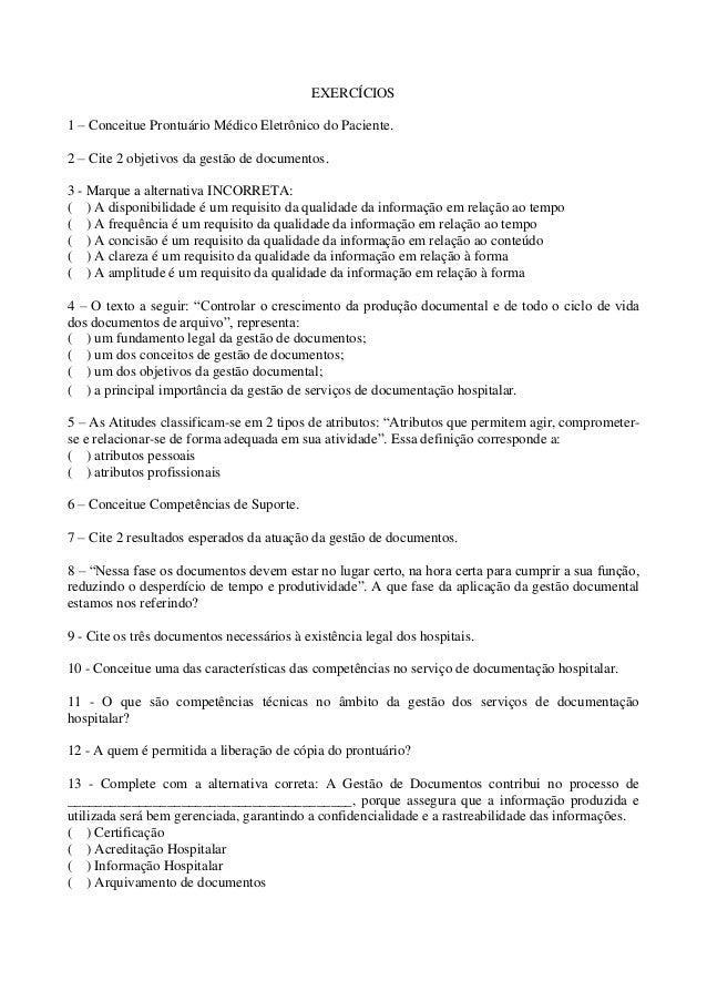 EXERCÍCIOS  1 – Conceitue Prontuário Médico Eletrônico do Paciente.  2 – Cite 2 objetivos da gestão de documentos.  3 - Ma...