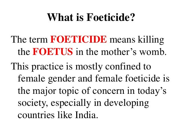 female foeticide 2 essay Essay on female foeticide - why be concerned about the review apply for the required assistance on the website select the service, and our experienced writers will accomplish your.