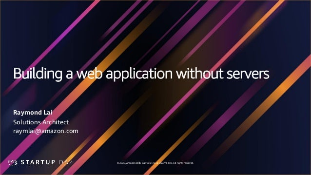 © 2020, Amazon Web Services, Inc. or its affiliates. All rights reserved. Building a web application without servers Raymo...