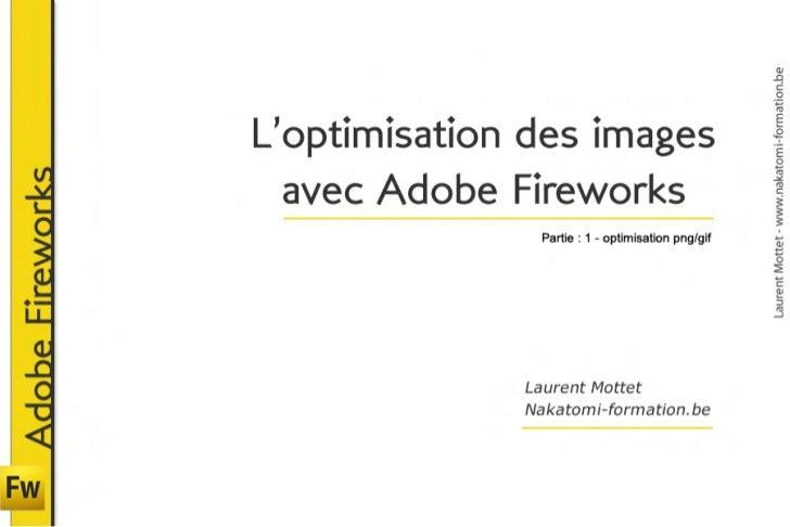 Formation Adobe Fireworks - optimisation des images pour le web - Partie 1. Formateur Laurent Mottet