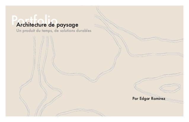 PortfolioArchitecture de paysage Un produit du temps, de solutions durables Par Edgar Ramirez