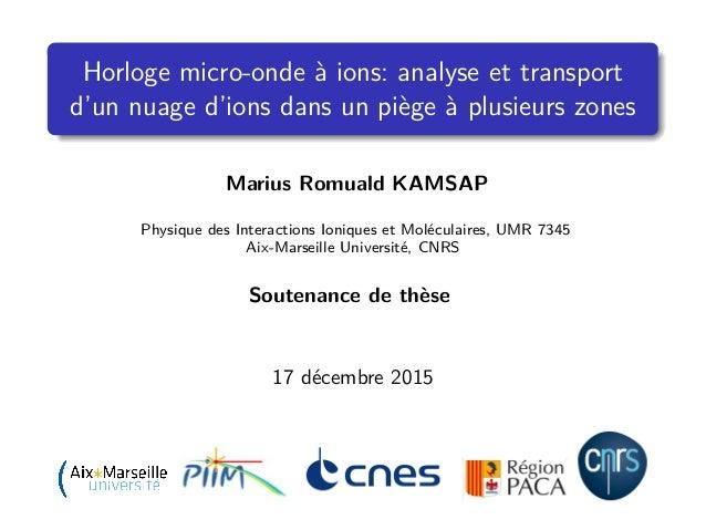 Horloge micro-onde à ions: analyse et transport d'un nuage d'ions dans un piège à plusieurs zones Marius Romuald KAMSAP Ph...