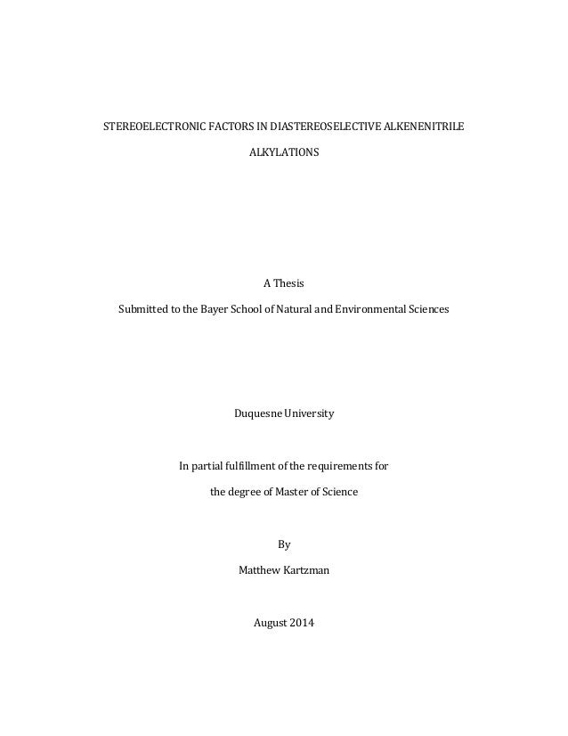 STEREOELECTRONIC FACTORS IN DIASTEREOSELECTIVE ALKENENITRILE ALKYLATIONS A Thesis Submitted to the Bayer School of Natural...