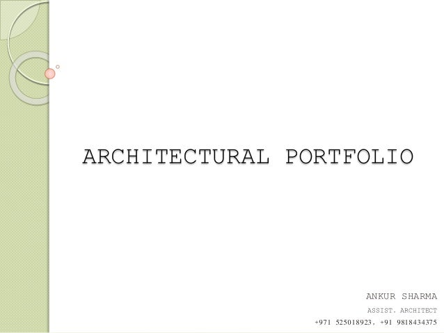 ARCHITECTURAL PORTFOLIO ANKUR SHARMA ASSIST. ARCHITECT +971 525018923, +91 9818434375