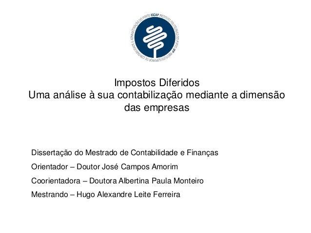 Impostos Diferidos Uma análise à sua contabilização mediante a dimensão das empresas Dissertação do Mestrado de Contabilid...