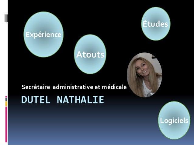 DUTEL NATHALIE Secrétaire administrative et médicale Atouts Logiciels Expérience Études